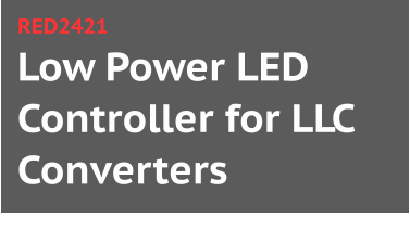 Low Power LED Controller for LLC Converters RED2421